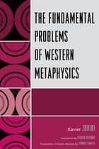 The Fundamental Problems of Western Metaphysics ebook by Xavier Zubiri, Joaquín Redondo, Thomas Fowler