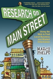 Research on Main Street: Using the Web to Find Local Business and Market Information ebook by Marcy Phelps, Mary Ellen Bates
