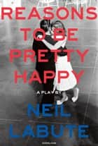 Reasons to Be Pretty Happy - A Play ebook by