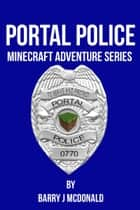 Portal Police: A Minecraft®TM Adventure Series ebook by Barry J McDonald