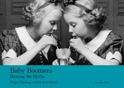 Baby Boomers: Busting the Myths ebook by Jocelyn Auer