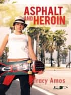 Asphalt and Heroin ebook by Tracy Amos
