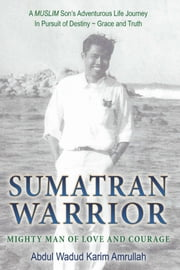 Sumatran Warrior - Mighty Man of Love and Courage ebook by Abdul Wadud Karim Amrullah