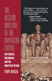 The Decline and Fall of the American Empire - Corruption, Decadence, and the American Dream ebook by Anthony V. Bouza