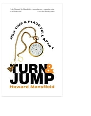 Turn and Jump - How Time & Place Fell Apart ebook by Howard Mansfield