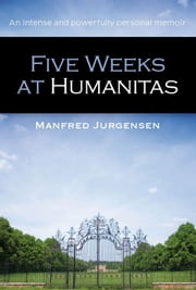 Five Weeks at Humanitas ebook by Manfred Jurgensen