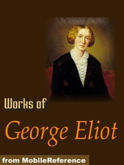 Works Of George Eliot: The Mill On The Floss, Daniel Deronda, Adam Bede, Middlemarch, Poems & More (Mobi Collected Works) ebook by George Eliot