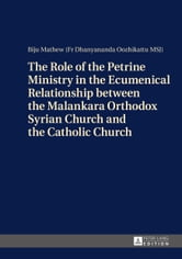 The Role of the Petrine Ministry in the Ecumenical Relationship between the Malankara Orthodox Syrian Church and the Catholic Church ebook by Biju Mathew