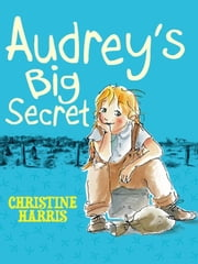 Audrey's Big Secret ebook by Christine Harris,Ann James
