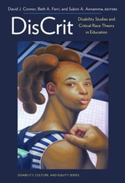 DisCrit—Disability Studies and Critical Race Theory in Education ebook by David J. Connor,Beth A. Ferri,Subini A. Annamma