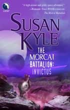 The Morcai Battalion: Invictus ebook by Susan Kyle