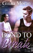 Bond to Break (Finding Nate Book 3) ebook by Ginna Moran