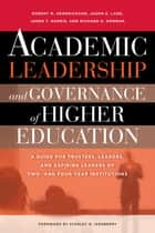 Academic Leadership and Governance of Higher Education - A Guide for Trustees, Leaders, and Aspiring Leaders of Two- and Four-Year Institutions ebook by Stan Ikenberry, Robert M. Hendrickson, Jason E. Lane,...
