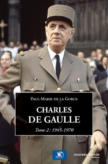 Charles de Gaulle, tome 2 - 1945-1970 ebook by DE LA GORCE Paul-Marie