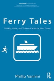Ferry Tales - Mobility, Place, and Time on Canada's West Coast ebook by Phillip Vannini