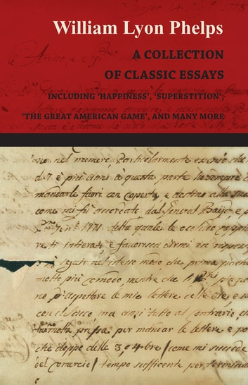 A Collection Of Classic Essays By William Lyon Phelps Including