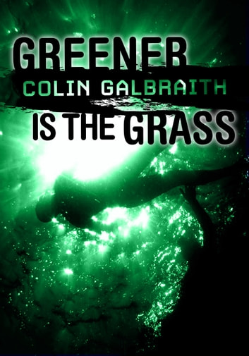 Greener is the Grass ebook by Colin Galbraith