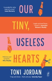 Our Tiny, Useless Hearts ebook by Toni Jordan