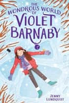 The Wondrous World of Violet Barnaby ebook by Jenny Lundquist