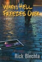 When Hell Freezes Over ebook by Rick Blechta