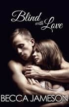 Blind with Love ebook by Becca Jameson