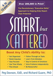 "Smart but Scattered - The Revolutionary ""Executive Skills"" Approach to Helping Kids Reach Their Potential ebook by Dawson, Peg"