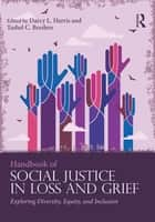 Handbook of Social Justice in Loss and Grief - Exploring Diversity, Equity, and Inclusion ebook by Darcy L. Harris, Tashel C. Bordere