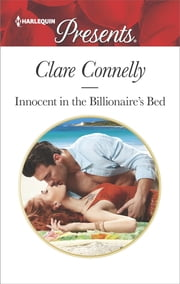 Innocent in the Billionaire's Bed - An Emotional and Sensual Romance ebook by Clare Connelly