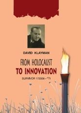 From Holocaust to Innovation ebook by David Klayman