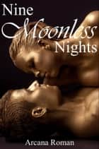 Nine Moonless Nights ebook by Arcana Roman