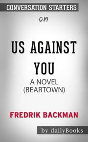 Us Against You: A Novel by Fredrik Backman | Conversation Starters ebook by dailyBooks