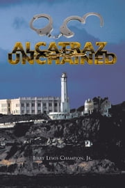 ALCATRAZ UNCHAINED ebook by Jerry Lewis Champion, Jr.