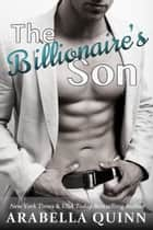 The Billionaire's Son ebook by Arabella Quinn