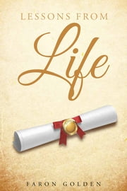 Lessons From Life ebook by Faron Golden