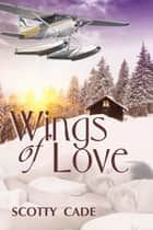 Wings of Love ebook by Scotty Cade,Braden Williams