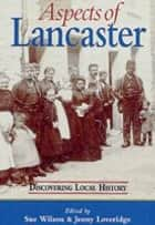 Aspects of Lancaster ebook by Jenny Loveridge,Sue Wilson