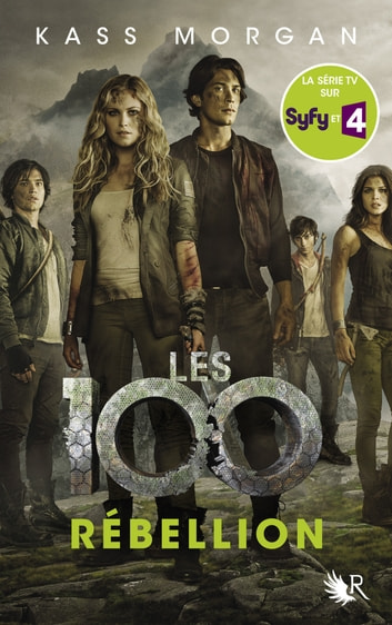 Les 100 - Tome 4 - Rébellion ebook by Kass MORGAN