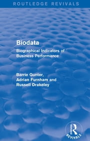 Biodata (Routledge Revivals) - Biographical Indicators of Business Performance ebook by Barrie Gunter,Adrian Furnham,Russell Drakeley