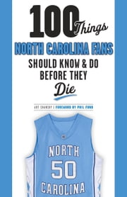 100 Things North Carolina Fans Should Know & Do Before They Die ebook by Art Chansky,Phil Ford
