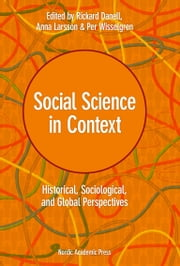 Social Science in Context - Historical, Sociological, and Global Perspectives ebook by Rickard Danell,Anna Larsson,Per Wisselgren