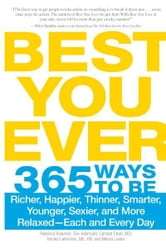 Best You Ever: 365 Ways to be Richer, Happier, Thinner, Smarter, Younger, Sexier, and More Relaxed - Each and Every Day ebook by Rebecca Swanner