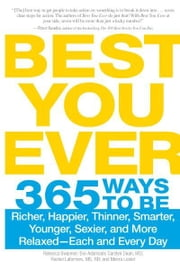 Best You Ever: 365 Ways to be Richer, Happier, Thinner, Smarter, Younger, Sexier, and More Relaxed - Each and Every Day - 365 Ways to be Richer, Happier, Thinner, Smarter, Younger, Sexier, and More Relaxed - Each and Every Day ebook by Rebecca Swanner