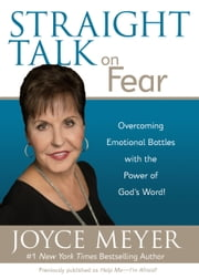 Straight Talk on Fear - Overcoming Emotional Battles with the Power of God's Word! ebook by Joyce Meyer