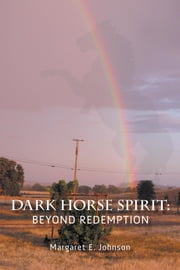 Dark Horse Spirit: Beyond Redemption ebook by Margaret E. Johnson
