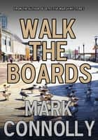 Walk The Boards ebook by Mark Connolly