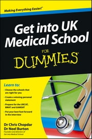 Get into UK Medical School For Dummies ebook by Chris Chopdar,Neel Burton