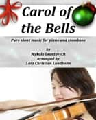 Carol of the Bells Pure sheet music for piano and trombone by Mykola Leontovych arranged by Lars Christian Lundholm ebook by Pure Sheet Music