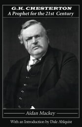 G. K. Chesterton - A Prophet for the 21st Century ebook by Aidan Mackey
