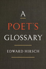 A Poet's Glossary ebook by Edward Hirsch