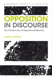 Opposition In Discourse - The Construction of Oppositional Meaning ebook by Lesley Jeffries